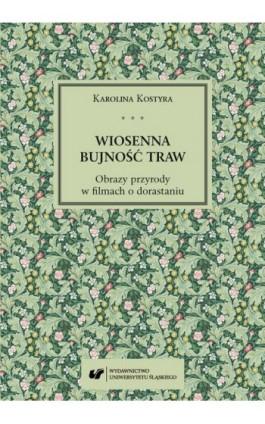Wiosenna bujność traw. Obrazy przyrody w filmach o dorastaniu - Karolina Kostyra - Ebook - 978-83-226-3498-1