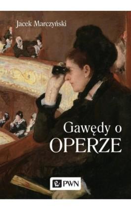 Gawędy o operze - Jacek Marczyński - Ebook - 978-83-01-20826-4
