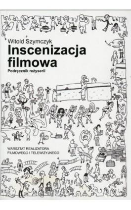 Inscenizacja filmowa. Podręcznik reżyserii. Część 1 - Witold Szymczyk - Ebook - 978-83-87870-38-6