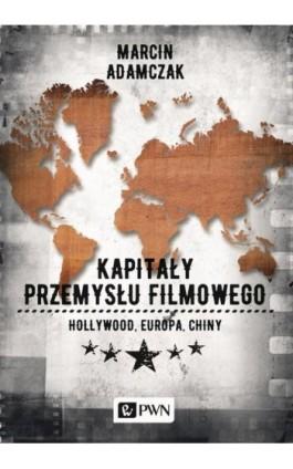 Kapitały przemysłu filmowego - Marcin Adamczak - Ebook - 978-83-01-20340-5
