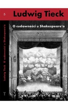O cudowności u Szekspira i inne pisma - Ludwig Tieck - Ebook - 978-83-7453-362-1