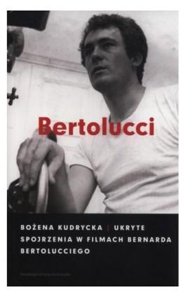 Ukryte spojrzenia w filmach Bernarda Bertolucciego - Bożena Kudrycka - Ebook - 978-83-7908-062-5