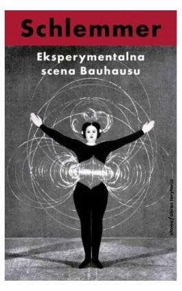 Eksperymentalna scena Bauhausu. Wybór pism - Oskar Schlemmer - Ebook - 978-83-7453-358-4