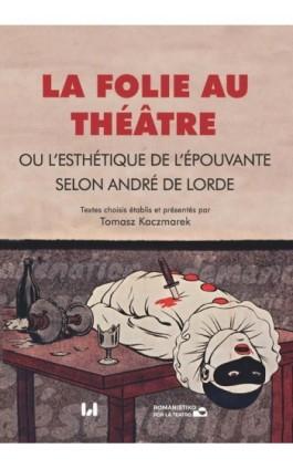 La folie au théâtre, ou l'esthétique de l'épouvante selon André de Lorde - Ebook - 978-83-8142-274-1