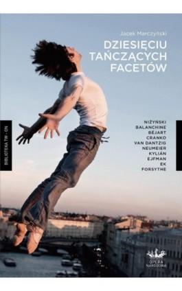 Dziesięciu tańczących facetów - Jacek Marczyński - Ebook - 978-83-61432-72-2
