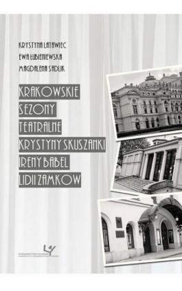Krakowskie sezony teatralne Krystyny Skuszanki, Ireny Babel, Lidii Zamkow - Ebook - 978-83-8084-343-1