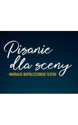 Pisanie dla sceny – narracje współczesnego teatru - Magdalena Figzał-Janikowska - Ebook - 978-83-226-3508-7