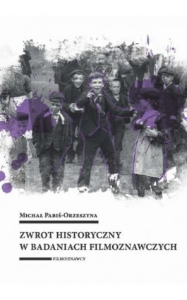 Zwrot historyczny w badaniach filmoznawczych - Michał Pabiś-Orzeszyna - Ebook - 978-83-8142-736-4