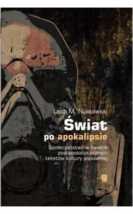 Świat po apokalipsie - Lech M. Nijakowski - Ebook - 978-83-65390-82-0