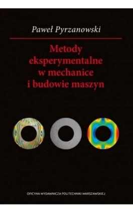 Metody eksperymentalne w mechanice i budowie maszyn - Paweł Pyrzanowski - Ebook - 978-83-7814-979-8
