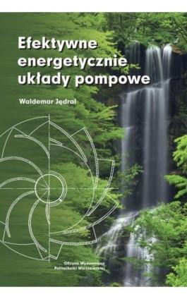 Efektywne energetycznie układy pompowe - Waldemar Jędral - Ebook - 978-83-7814-949-1