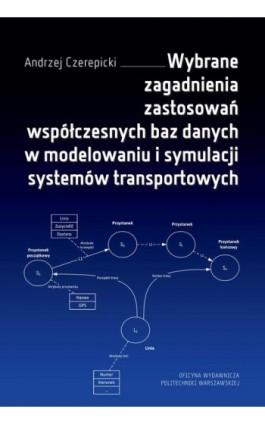 Wybrane zagadnienia zastosowań współczesnych baz danych w modelowaniu i symulacji systemów transportowych - Andrzej Czerepicki - Ebook - 978-83-7814-982-8