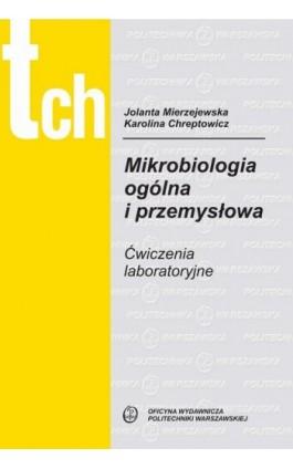Mikrobiologia ogólna i przemysłowa. Ćwiczenia laboratoryjne - Jolanta Mierzejewska - Ebook - 978-83-7814-968-2