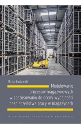 Modelowanie procesów magazynowych w zastosowaniu do oceny wydajności i bezpieczeństwa pracy w magazynach - Michał Kłodawski - Ebook - 978-83-7814-987-3
