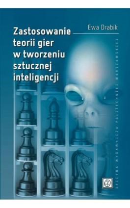 Zastosowanie teorii gier w tworzeniu sztucznej inteligencji - Ewa Drabik - Ebook - 978-83-7814-977-4
