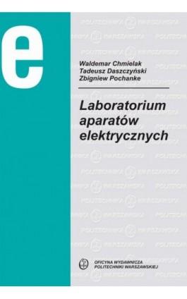 Laboratorium aparatów elektrycznych - Zbigniew Pochanke - Ebook - 978-83-7814-941-5