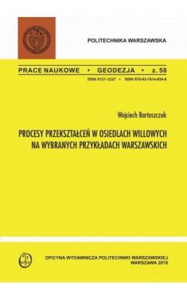 Procesy przekształceń w osiedlach willowych na wybranych przykładach warszawskich - Wojciech Bartoszczuk - Ebook - 978-83-7814-967-5
