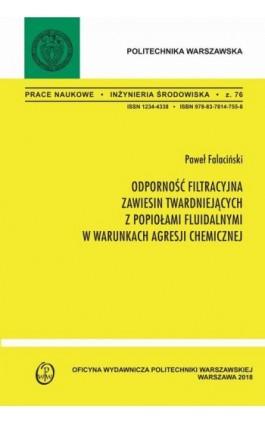 Odporność filtracyjna zawiesin twardniejących z popiołami fluidalnymi w warunkach agresji chemicznej - Paweł Falaciński - Ebook - 978-83-7814-956-9