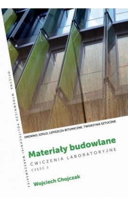 Materiały budowlane. Ćwiczenia laboratoryjne . Część 2. Drewno, szkło, lepiszcza bitumiczne, tworzywa sztuczne - Wojciech Chojczak - Ebook - 978-83-7814-952-1