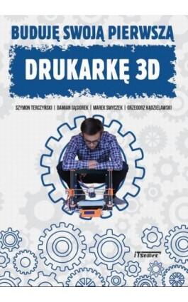 Buduję swoją pierwszą drukarkę 3D - Szymon Terczyński - Ebook - 978-83-65645-05-0