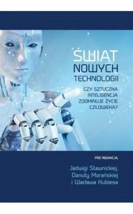 Świat nowych technologii. Czy sztuczna inteligencja zdominuje życie człowieka? - Ebook - 978-83-66165-51-9