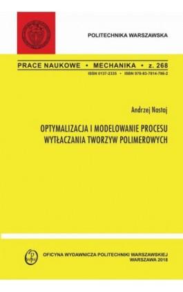 Optymalizacja i modelowanie procesu wytłaczania tworzyw polimerowych - Andrzej Nastaj - Ebook - 978-83-7814-980-4
