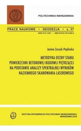 Metodyka oceny stanu powierzchni betonowej budowli piętrzącej na podstawie analizy spektralnej wyników naziemnego skanowania las - Janina Zaczek-Peplińska - Ebook - 978-83-7814-985-9