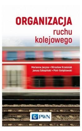 Organizacja ruchu kolejowego - Piotr Gołębiowski - Ebook - 978-83-01-20692-5