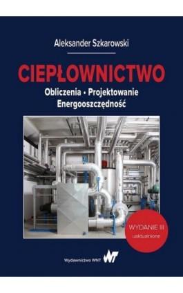 Ciepłownictwo - Aleksander Szkarowski - Ebook - 978-83-01-20645-1