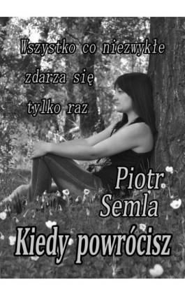 Kiedy powrócisz - Piotr Semla - Ebook - 978-83-7859-500-7