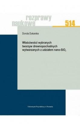 Właściwości wybranych tworzyw drewnopochodnych wytwarzanych z udziałem nano-SiO2 - Dorota Dukarska - Ebook - 978-83-7160-932-9