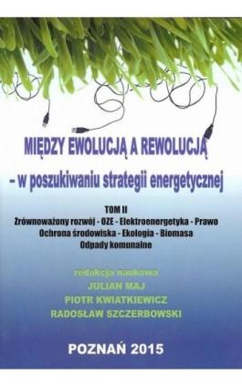 Między ewolucją a rewolucją - w poszukiwaniu strategii energetycznej Tom 2 - Ebook - 978-83-64541-05-6