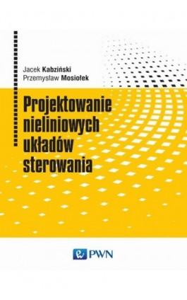 Projektowanie nieliniowych układów sterowania - Jacek Kabziński - Ebook - 978-83-01-19697-4