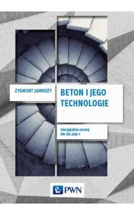 Beton i jego technologie - Zygmunt Jamroży - Ebook - 978-83-011-8210-6