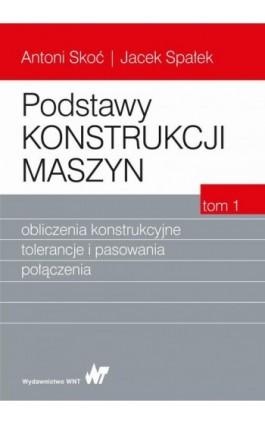 Podstawy konstrukcji maszyn Tom 1. Obliczenia konstrukcyjne, tolerancje i pasowania połączenia - Antoni Skoć - Ebook - 978-83-01-19290-7