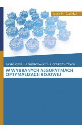 Zastosowanie skierowanych liczb rozmytych w wybranych algorytmach optymalizacji rojowej - Jacek M. Czerniak - Ebook - 978-83-8018-219-6