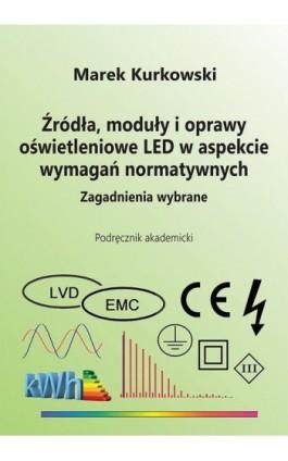 Źródła, moduły i oprawy oświetleniowe LED w aspekcie wymagań normatywnych. Zagadnienia wybrane - Marek Kurkowski - Ebook - 978-83-66017-66-5