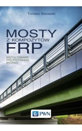 Mosty z kompozytów FRP - Tomasz Siwowski - Ebook - 978-83-01-19921-0