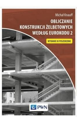 Obliczanie konstrukcji żelbetowych według Eurokodu 2 - Michał Knauff - Ebook - 978-83-01-19987-6