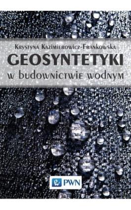 Geosyntetyki w budownictwie wodnym - Krystyna Kazimierowicz-Frankowska - Ebook - 978-83-01-20727-4