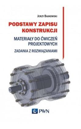 Podstawy zapisu konstrukcji - Jerzy Bajkowski - Ebook - 978-83-01-20747-2