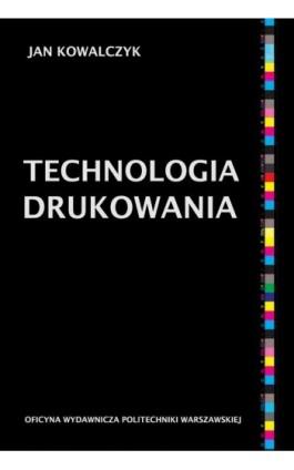 Technologia drukowania - Jan Kowalczyk - Ebook - 978-83-8156-007-8