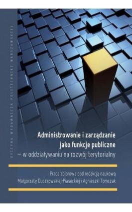 Administrowanie i zarządzanie jako funkcje publiczne – w oddziaływaniu na rozwój terytorialny - Małgorzata Duczkowska-Piasecka - Ebook - 978-83-8156-054-2