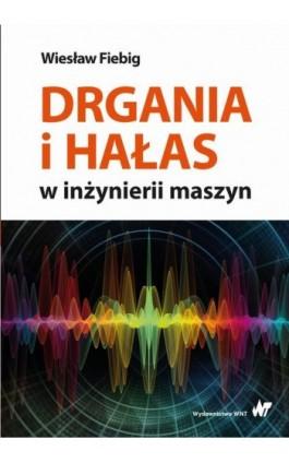 Drgania i hałas w inżynierii maszyn - Wiesław Fiebig - Ebook - 978-83-01-20831-8