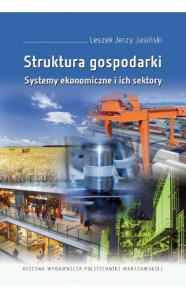 Struktura gospodarki. Systemy ekonomiczne i ich sektory - Leszek Jerzy Jasiński - Ebook - 978-83-8156-055-9