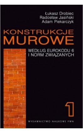 Konstrukcje murowe według Eurokodu 6 i norm związanych. Tom 1 - Łukasz Drobiec - Ebook - 978-83-01-17293-0