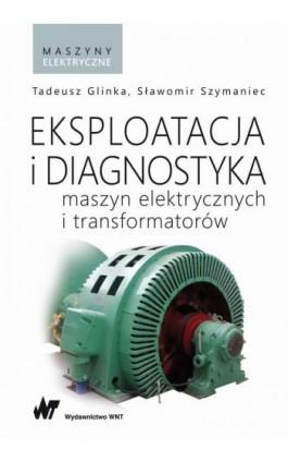 Eksploatacja i diagnostyka maszyn elektrycznych i transformatorów - Tadeusz Glinka - Ebook - 978-83-01-20746-5