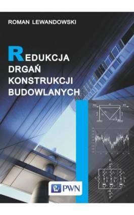 Redukcja drgań konstrukcji budowlanych - Roman Lewandowski - Ebook - 978-83-01-17510-8