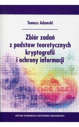 Zbiór zadań z podstaw teoretycznych kryptografii i ochrony informacji - Tomasz Adamski - Ebook - 978-83-8156-041-2