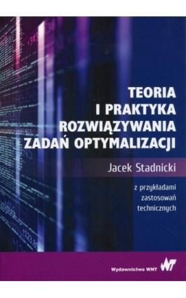 Teoria i praktyka rozwiązywania zadań optymalizacji - Jacek Stadnicki - Ebook - 978-83-011-9589-2